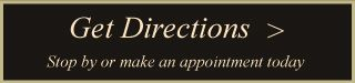 Get Directions - stop by or make an appointment today